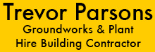 Trevor Parsons - Groundworks & Plant Hire Building Contractor